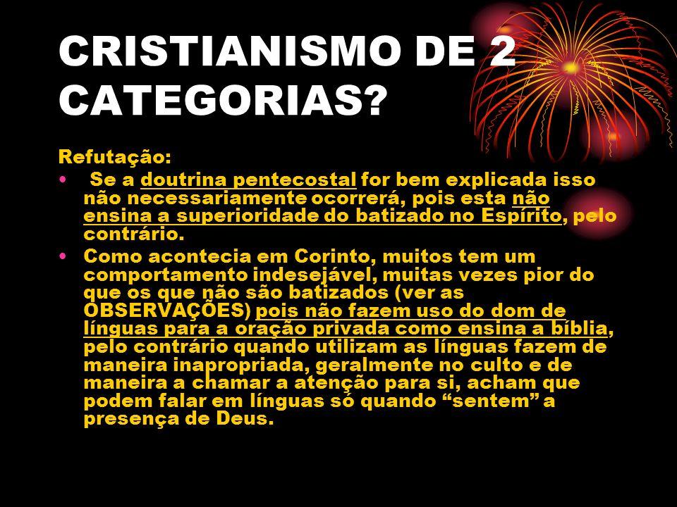 CRISTIANISMO DE 2 CATEGORIAS? Refutação: Se a doutrina pentecostal for bem explicada isso não necessariamente ocorrerá, pois esta não ensina a superio