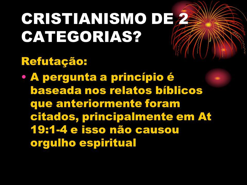 CRISTIANISMO DE 2 CATEGORIAS? Refutação: A pergunta a princípio é baseada nos relatos bíblicos que anteriormente foram citados, principalmente em At 1