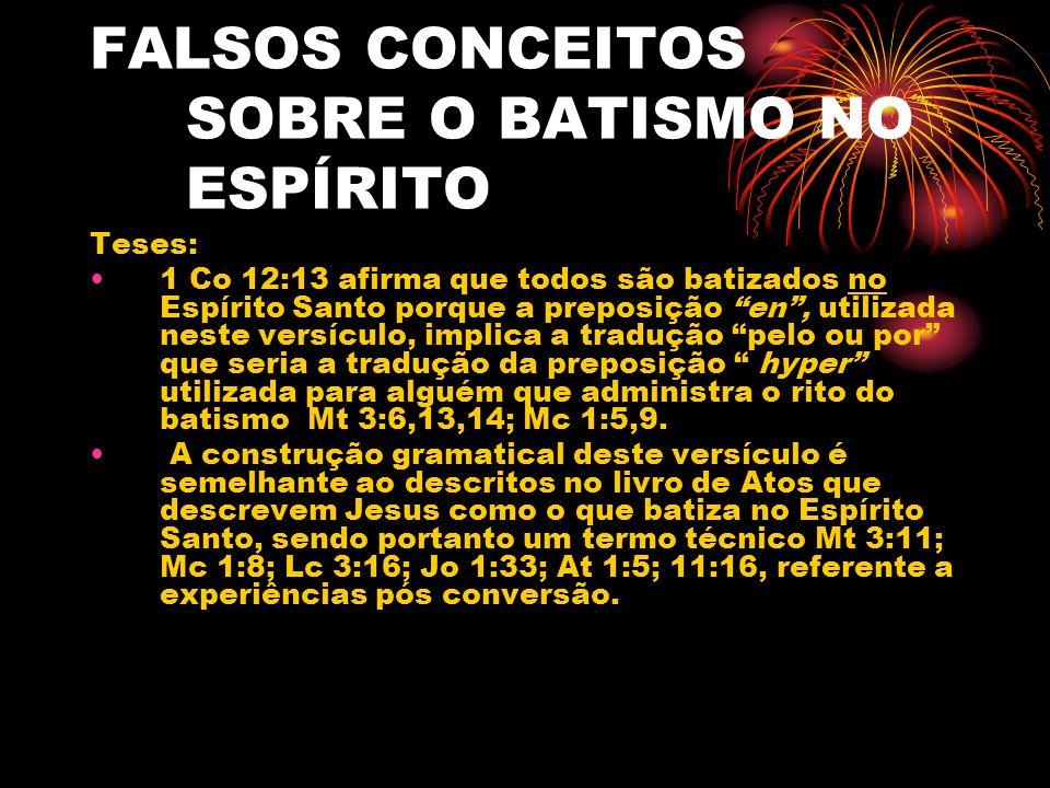 FALSOS CONCEITOS SOBRE O BATISMO NO ESPÍRITO Teses: 1 Co 12:13 afirma que todos são batizados no Espírito Santo porque a preposição en, utilizada nest