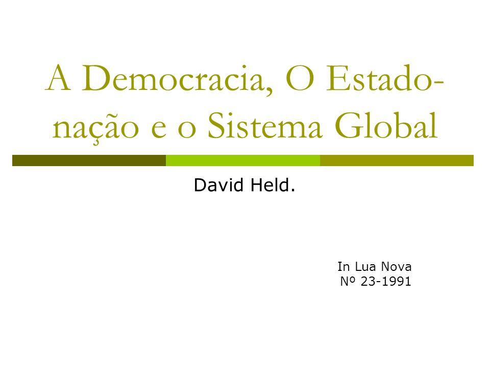 A Democracia, O Estado- nação e o Sistema Global David Held. In Lua Nova Nº 23-1991