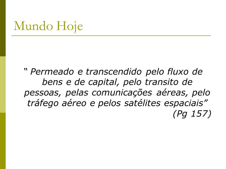 Mundo Hoje Permeado e transcendido pelo fluxo de bens e de capital, pelo transito de pessoas, pelas comunicações aéreas, pelo tráfego aéreo e pelos sa