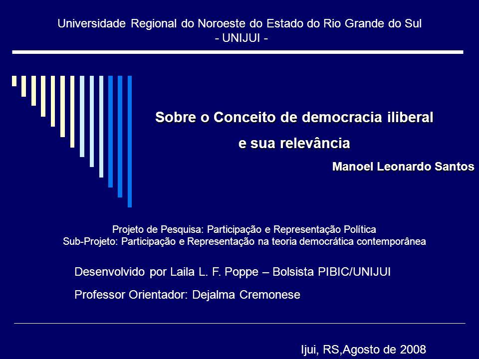 Democracia Iliberal Zakaria (2003): O Futuro da Liberdade Tensão entre liberdade e democracia Democracia Iliberal: Muito próximo da idéia de Schumpeter e Praeworski (minimalista) Critica a democracia deliberativa (Habermas)