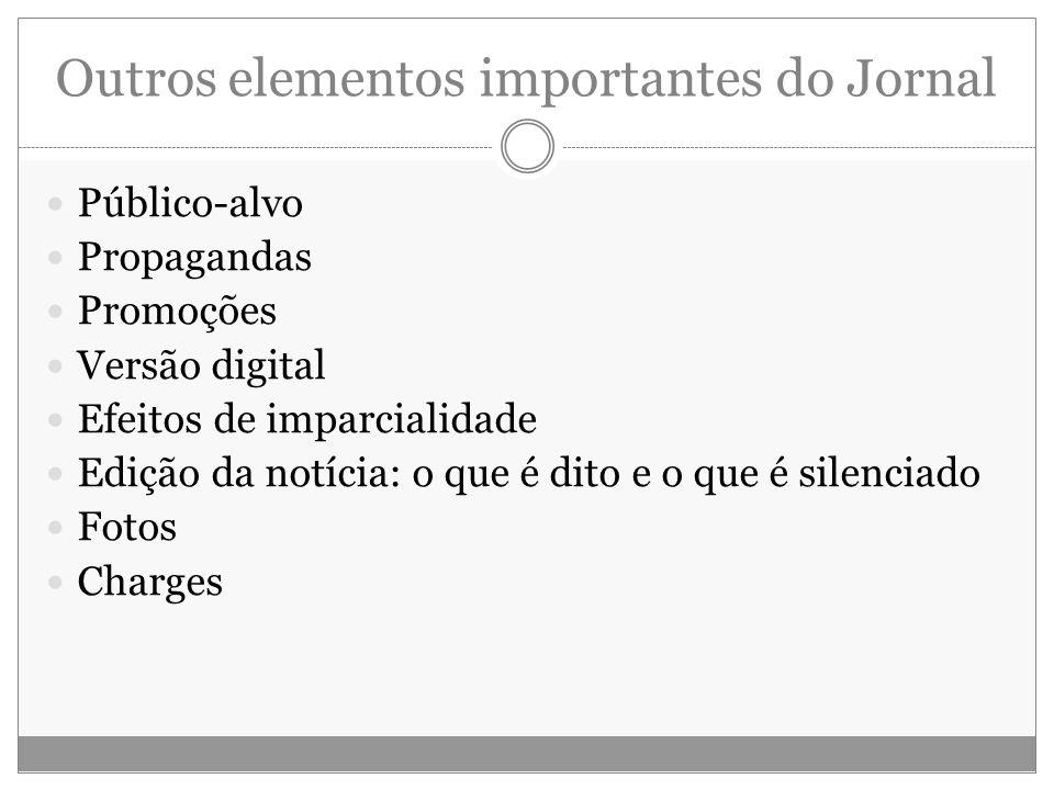 Outros elementos importantes do Jornal Público-alvo Propagandas Promoções Versão digital Efeitos de imparcialidade Edição da notícia: o que é dito e o