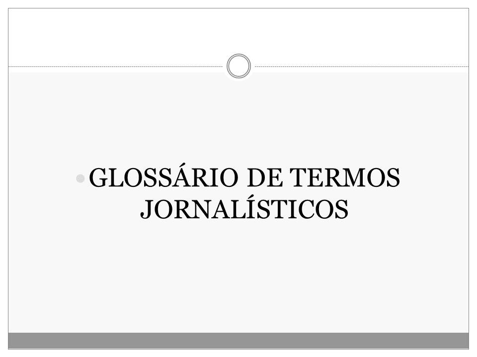 GLOSSÁRIO DE TERMOS JORNALÍSTICOS