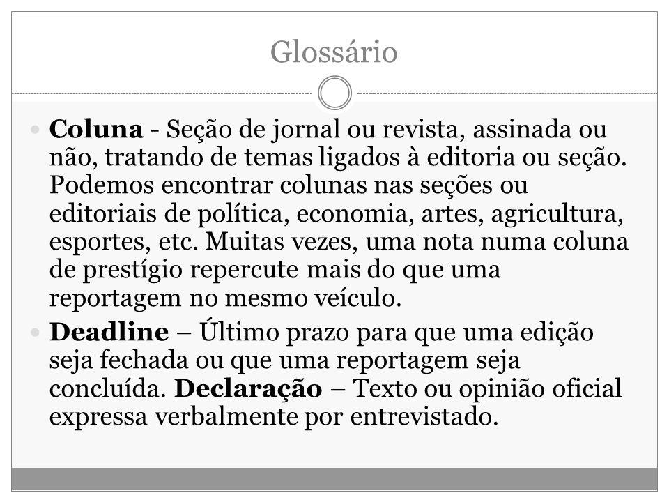 Glossário Coluna - Seção de jornal ou revista, assinada ou não, tratando de temas ligados à editoria ou seção. Podemos encontrar colunas nas seções ou