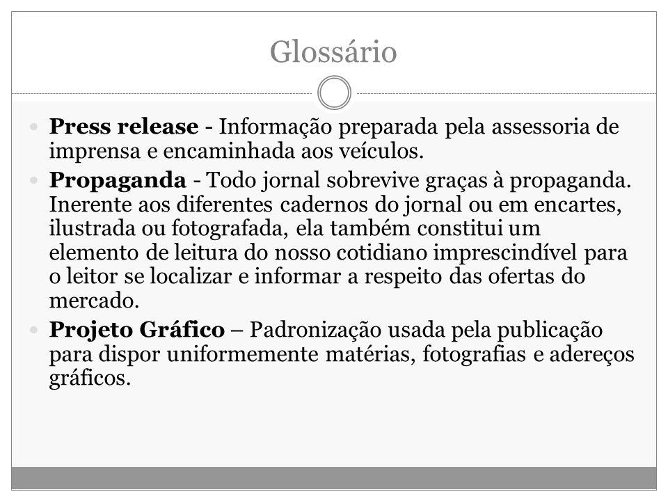 Glossário Press release - Informação preparada pela assessoria de imprensa e encaminhada aos veículos. Propaganda - Todo jornal sobrevive graças à pro