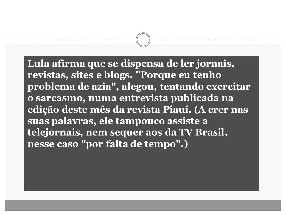 Lula afirma que se dispensa de ler jornais, revistas, sites e blogs.