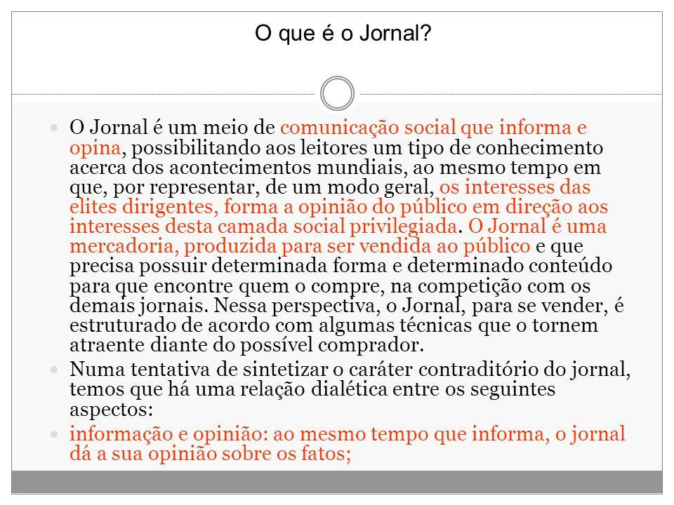 O Jornal é um meio de comunicação social que informa e opina, possibilitando aos leitores um tipo de conhecimento acerca dos acontecimentos mundiais,