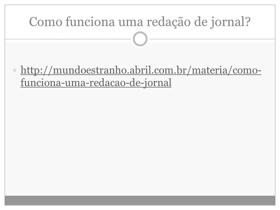 Como funciona uma redação de jornal? http://mundoestranho.abril.com.br/materia/como- funciona-uma-redacao-de-jornal http://mundoestranho.abril.com.br/