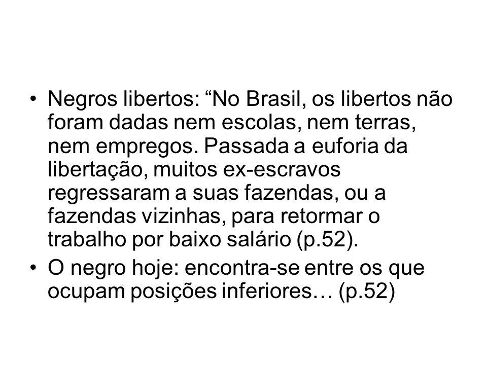 Negros libertos: No Brasil, os libertos não foram dadas nem escolas, nem terras, nem empregos. Passada a euforia da libertação, muitos ex-escravos reg