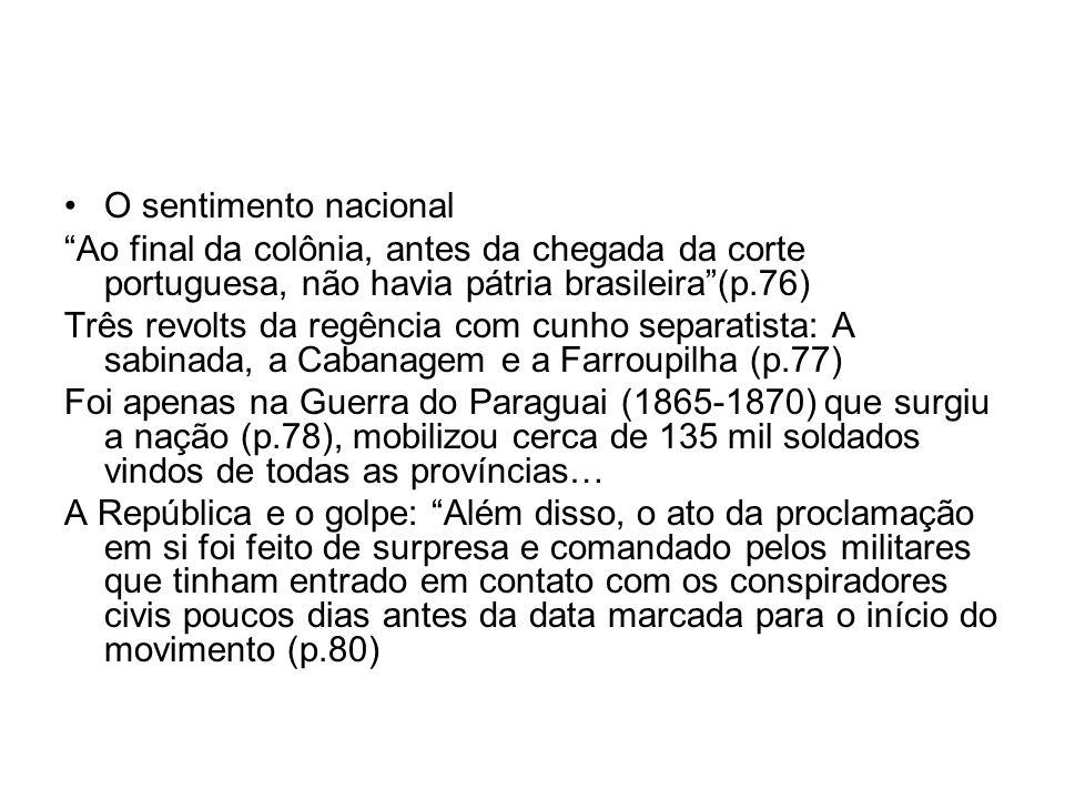 O sentimento nacional Ao final da colônia, antes da chegada da corte portuguesa, não havia pátria brasileira(p.76) Três revolts da regência com cunho