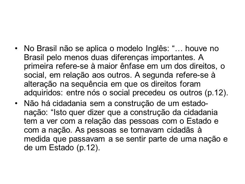 No Brasil não se aplica o modelo Inglês: … houve no Brasil pelo menos duas diferenças importantes. A primeira refere-se à maior ênfase em um dos direi