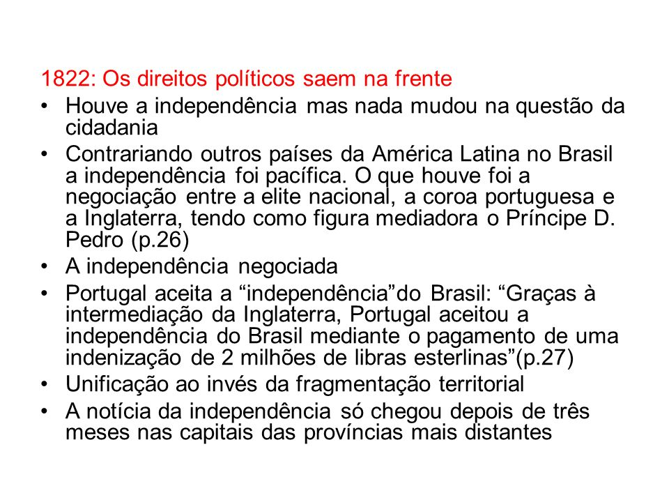 1822: Os direitos políticos saem na frente Houve a independência mas nada mudou na questão da cidadania Contrariando outros países da América Latina n