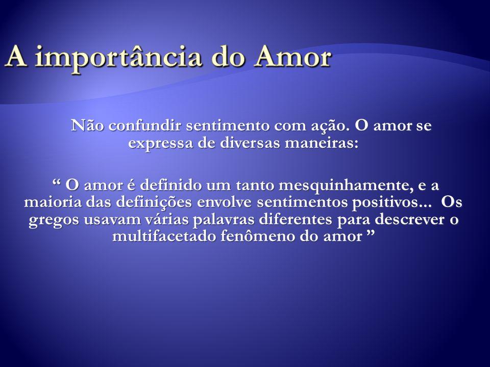 Não confundir sentimento com ação. O amor se expressa de diversas maneiras: Não confundir sentimento com ação. O amor se expressa de diversas maneiras