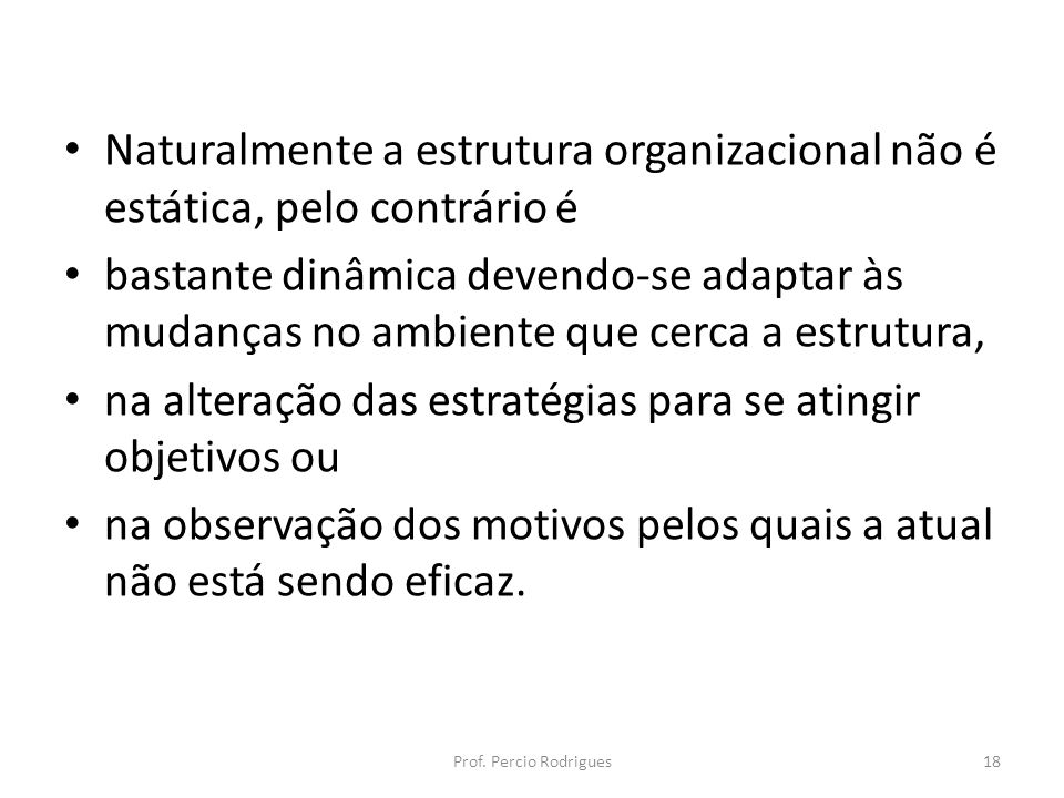 Naturalmente a estrutura organizacional não é estática, pelo contrário é bastante dinâmica devendo-se adaptar às mudanças no ambiente que cerca a estr