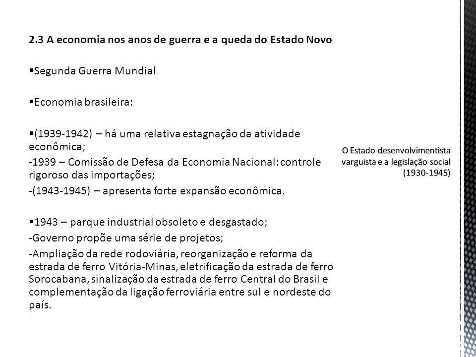 2.3 A economia nos anos de guerra e a queda do Estado Novo Segunda Guerra Mundial Economia brasileira: (1939-1942) – há uma relativa estagnação da ati