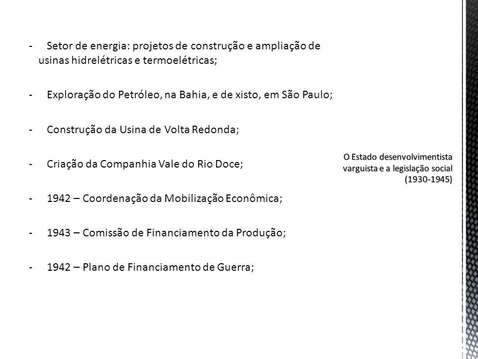 -Setor de energia: projetos de construção e ampliação de usinas hidrelétricas e termoelétricas; -Exploração do Petróleo, na Bahia, e de xisto, em São