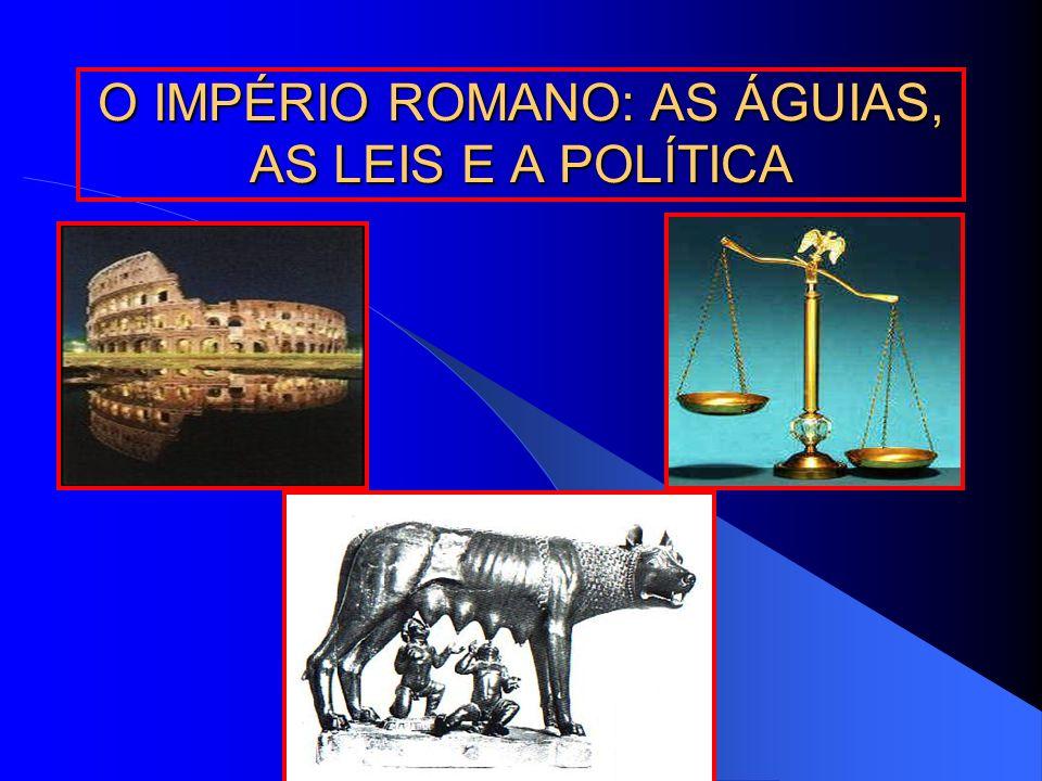 O IMPÉRIO ROMANO: AS ÁGUIAS, AS LEIS E A POLÍTICA
