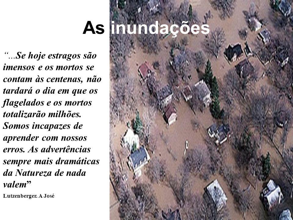 As inundações...Se hoje estragos são imensos e os mortos se contam às centenas, não tardará o dia em que os flagelados e os mortos totalizarão milhões