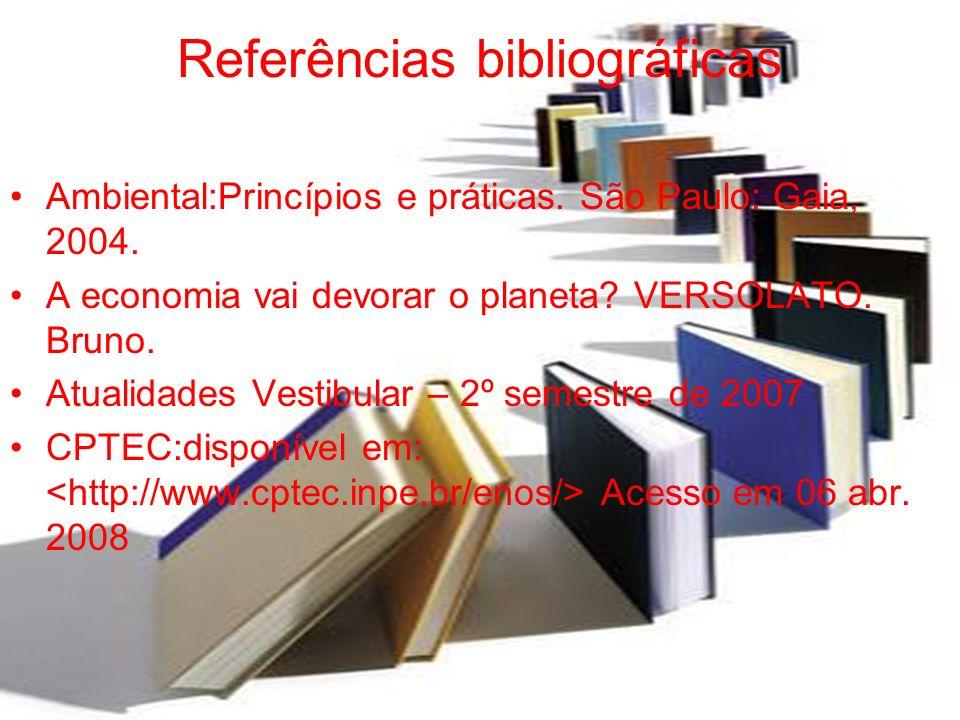 Referências bibliográficas Ambiental:Princípios e práticas. São Paulo: Gaia, 2004. A economia vai devorar o planeta? VERSOLATO. Bruno. Atualidades Ves