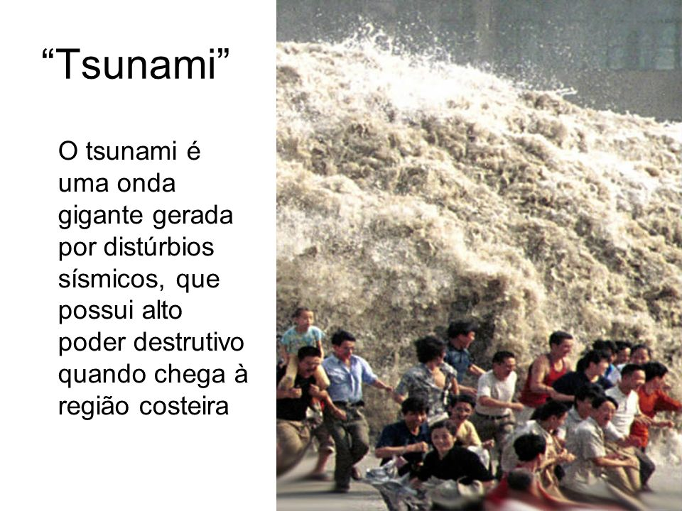 Tsunami O tsunami é uma onda gigante gerada por distúrbios sísmicos, que possui alto poder destrutivo quando chega à região costeira