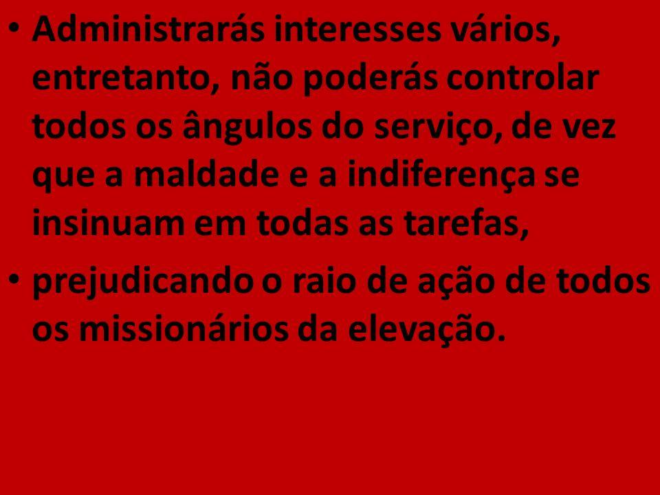 Administrarás interesses vários, entretanto, não poderás controlar todos os ângulos do serviço, de vez que a maldade e a indiferença se insinuam em to