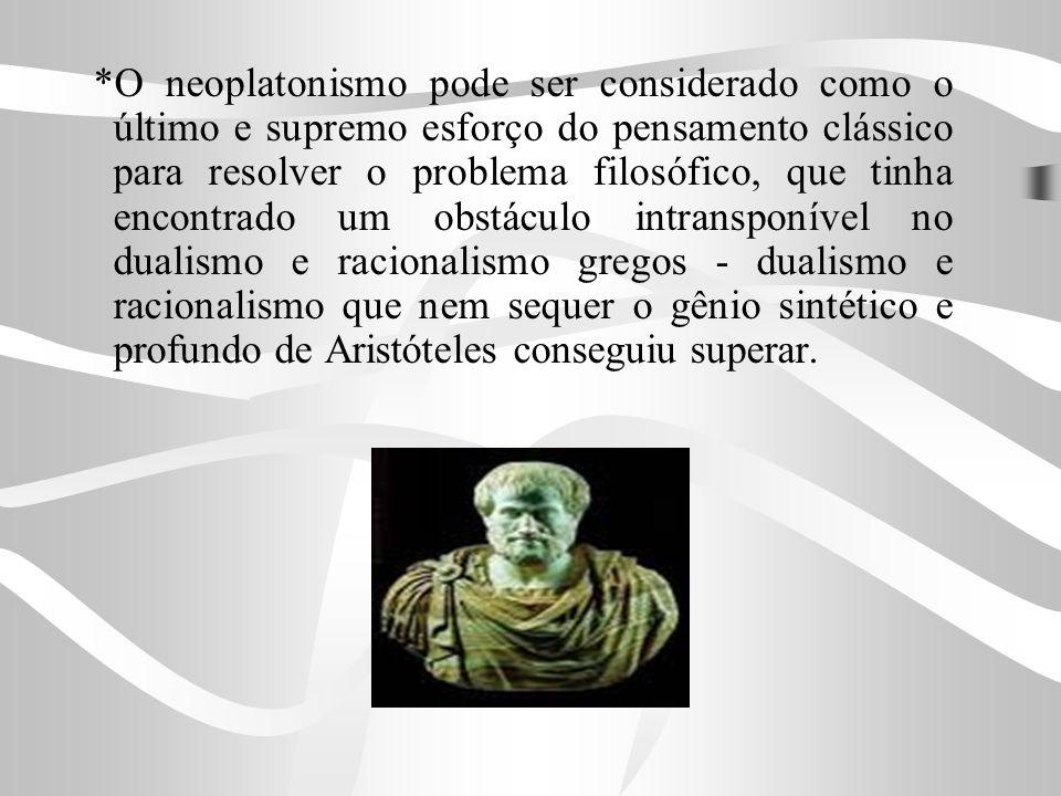 *O neoplatonismo pode ser considerado como o último e supremo esforço do pensamento clássico para resolver o problema filosófico, que tinha encontrado