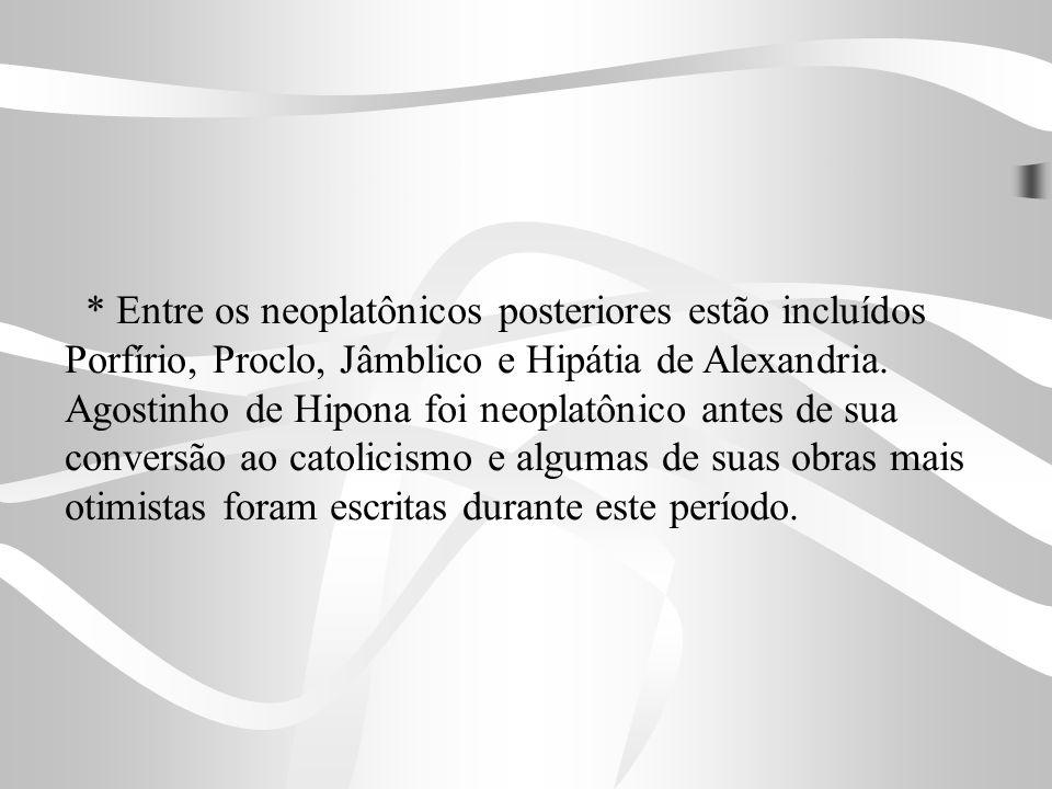 * Entre os neoplatônicos posteriores estão incluídos Porfírio, Proclo, Jâmblico e Hipátia de Alexandria. Agostinho de Hipona foi neoplatônico antes de