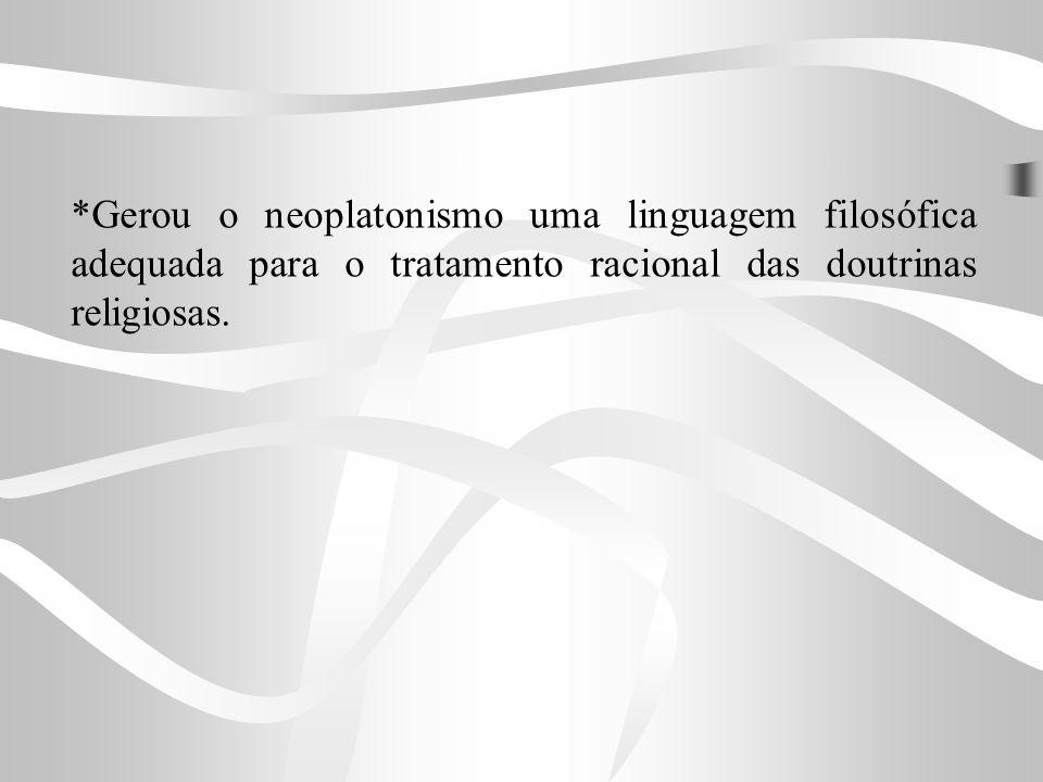 *Gerou o neoplatonismo uma linguagem filosófica adequada para o tratamento racional das doutrinas religiosas.
