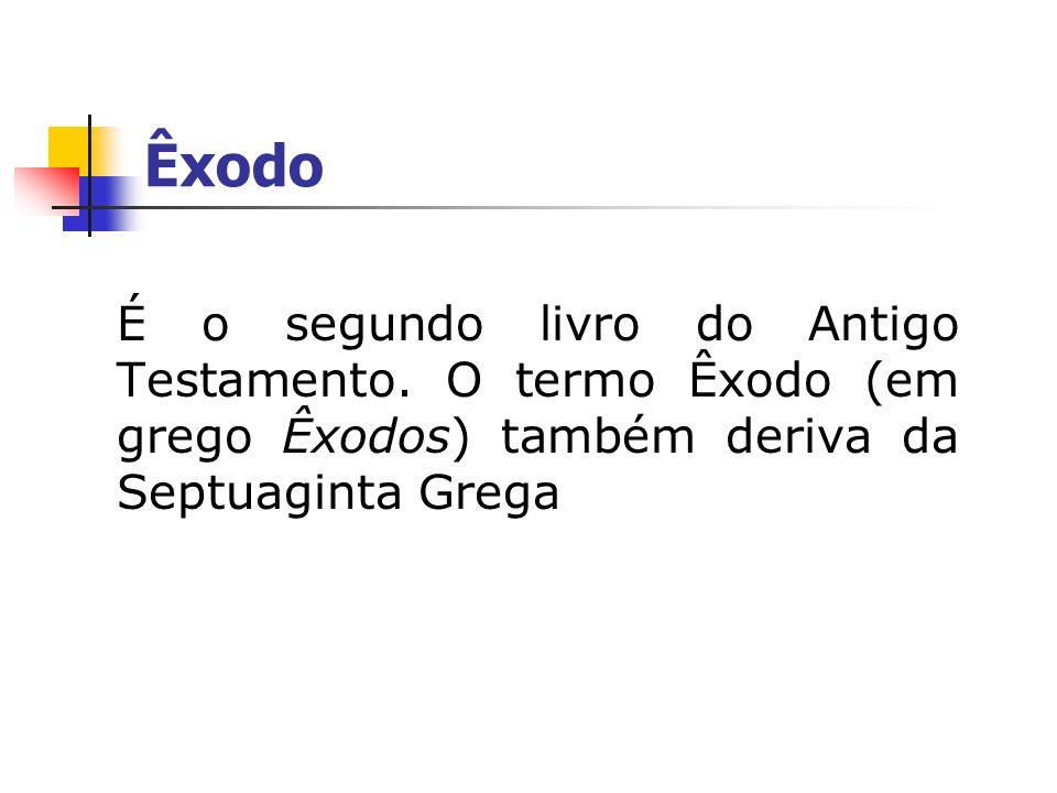 Êxodo É o segundo livro do Antigo Testamento. O termo Êxodo (em grego Êxodos) também deriva da Septuaginta Grega
