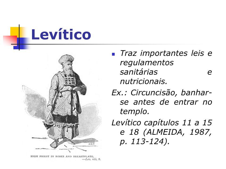 Levítico Traz importantes leis e regulamentos sanitárias e nutricionais. Ex.: Circuncisão, banhar- se antes de entrar no templo. Levítico capítulos 11