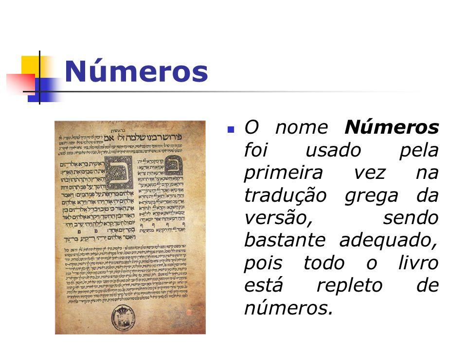 Números O nome Números foi usado pela primeira vez na tradução grega da versão, sendo bastante adequado, pois todo o livro está repleto de números.