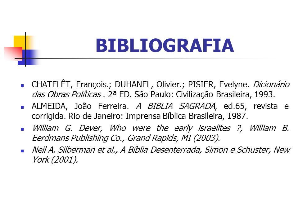 BIBLIOGRAFIA CHATELÊT, François.; DUHANEL, Olivier.; PISIER, Evelyne. Dicionário das Obras Políticas. 2ª ED. São Paulo: Civilização Brasileira, 1993.