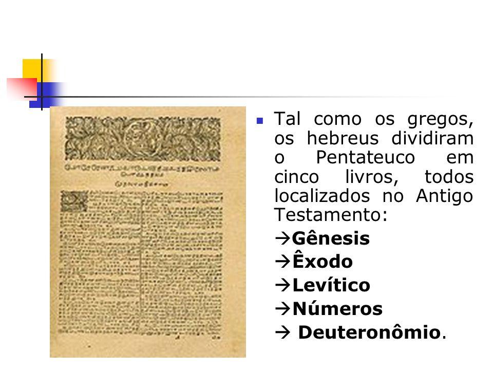 Tal como os gregos, os hebreus dividiram o Pentateuco em cinco livros, todos localizados no Antigo Testamento: Gênesis Êxodo Levítico Números Deuteron