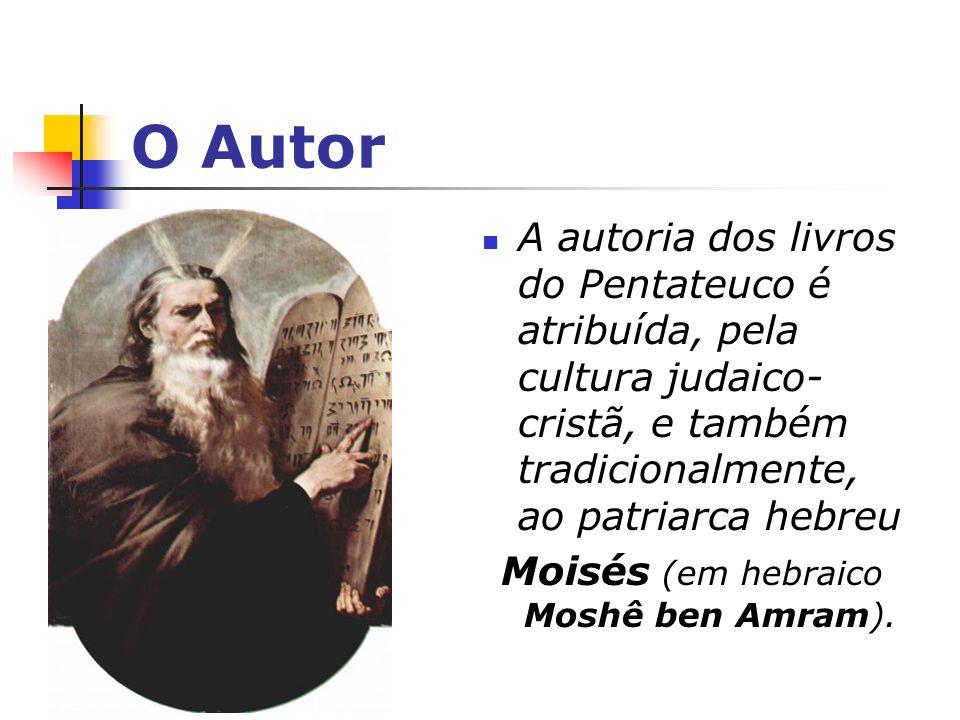 O Autor A autoria dos livros do Pentateuco é atribuída, pela cultura judaico- cristã, e também tradicionalmente, ao patriarca hebreu Moisés (em hebrai
