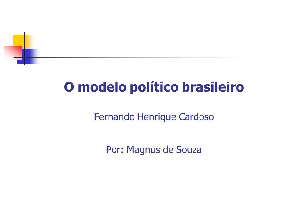O modelo político brasileiro Fernando Henrique Cardoso Por: Magnus de Souza