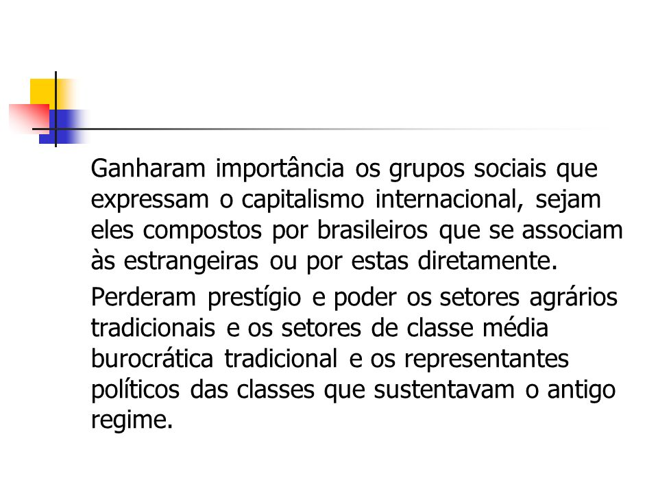 Ganharam importância os grupos sociais que expressam o capitalismo internacional, sejam eles compostos por brasileiros que se associam às estrangeiras