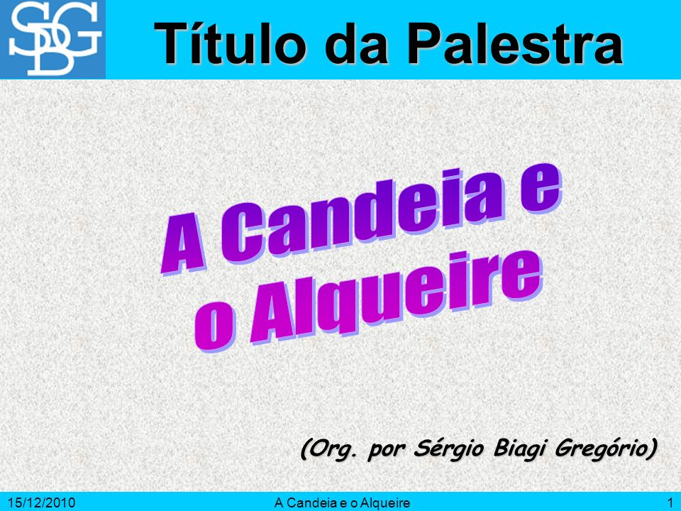 15/12/2010A Candeia e o Alqueire1 (Org. por Sérgio Biagi Gregório) Título da Palestra