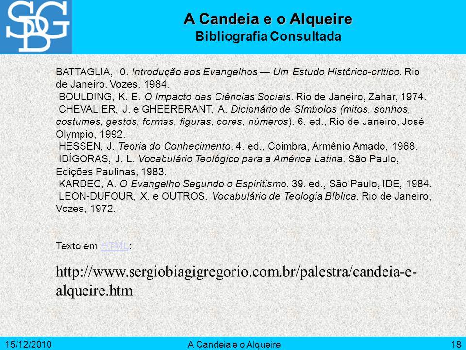 15/12/2010A Candeia e o Alqueire18 A Candeia e o Alqueire Bibliografia Consultada BATTAGLIA, 0. Introdução aos Evangelhos Um Estudo Histórico-crítico.
