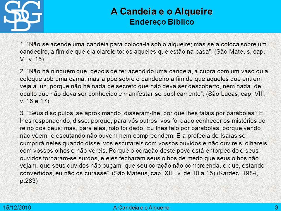 15/12/2010A Candeia e o Alqueire3 Endereço Bíblico 1. Não se acende uma candeia para colocá-la sob o alqueire; mas se a coloca sobre um candeeiro, a f
