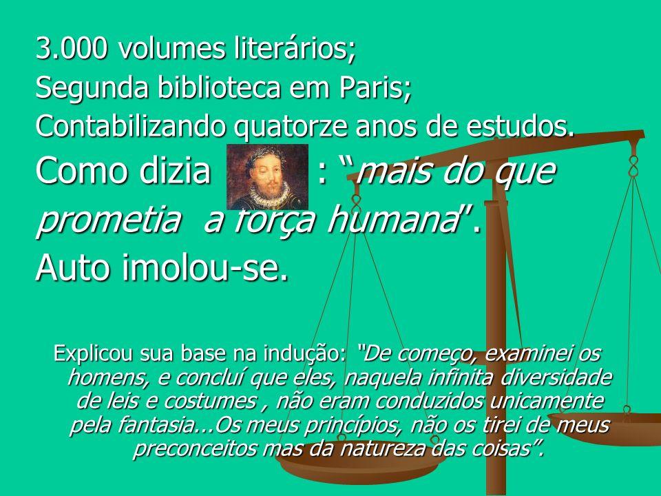 3.000 volumes literários; Segunda biblioteca em Paris; Contabilizando quatorze anos de estudos. Como dizia : mais do que prometia a força humana. Auto