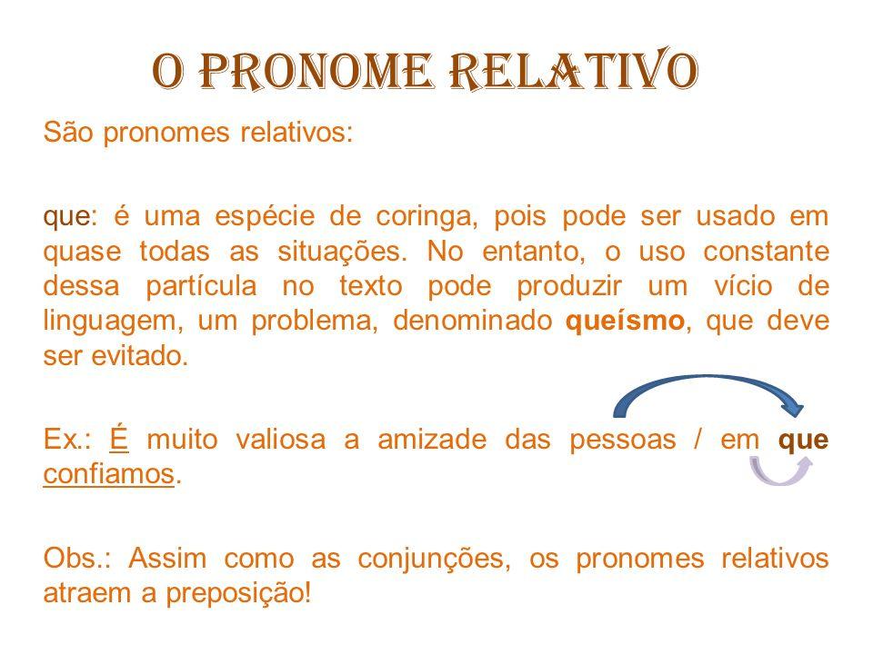 O PRONOME RELATIVO São pronomes relativos: quem: só pode ser utilizado quando retoma um substantivo que nomeia pessoa.