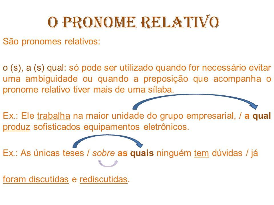 O PRONOME RELATIVO São pronomes relativos: cujo (s) / cuja (s): só pode ser utilizado quando estabelece uma relação de posse.