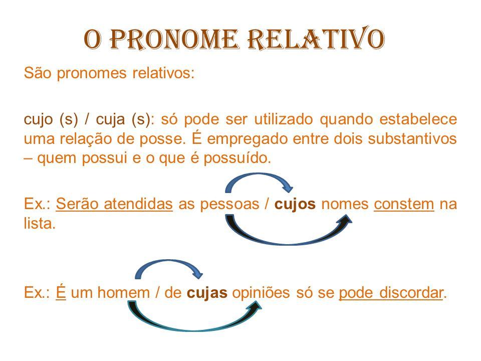 O PRONOME RELATIVO São pronomes relativos: onde / aonde: só pode ser utilizado quando retoma um lugar.