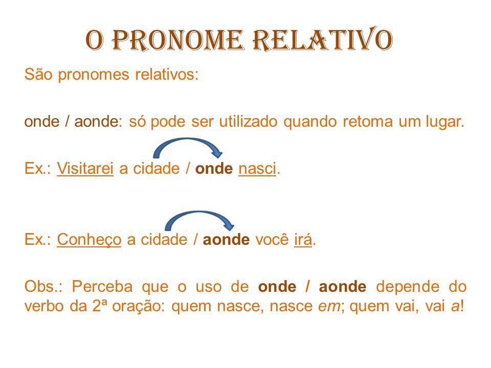 O PRONOME RELATIVO São pronomes relativos: quanto: possui função de pronome relativo apenas quando acompanhado das palavras tudo, todo (s), toda (s), tanto (s), tanta (s).