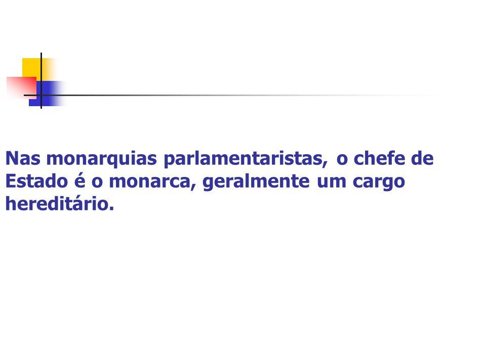 Nas monarquias parlamentaristas, o chefe de Estado é o monarca, geralmente um cargo hereditário.