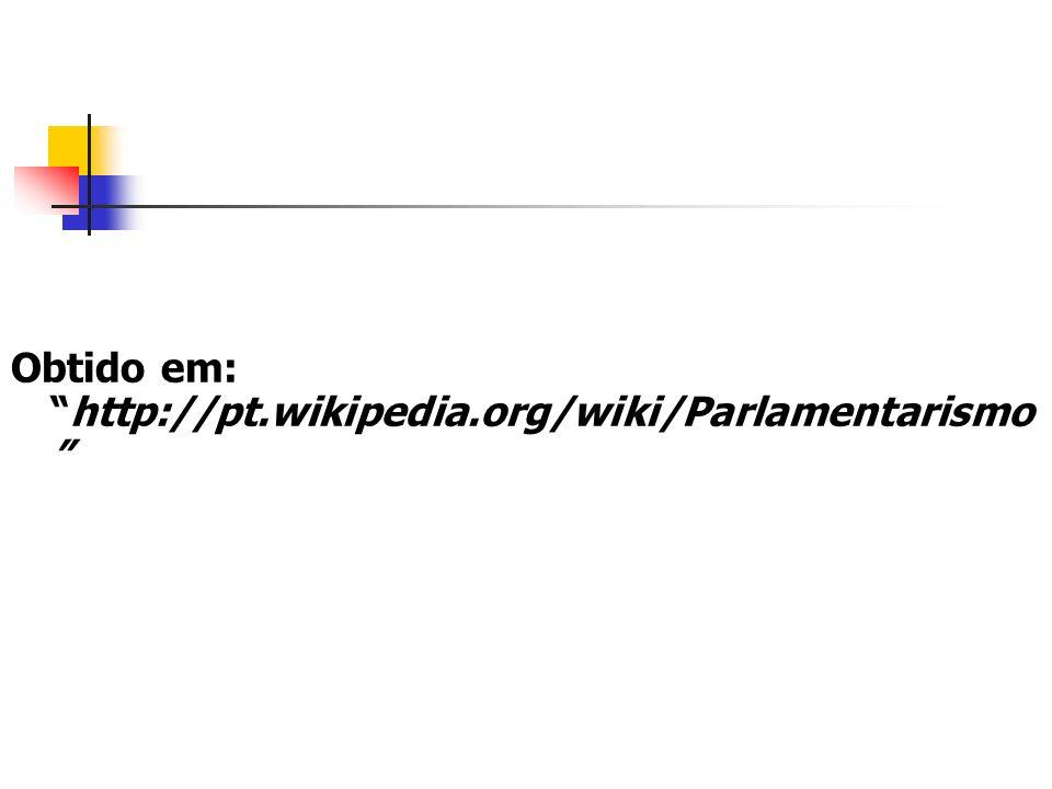Obtido em:http://pt.wikipedia.org/wiki/Parlamentarismo