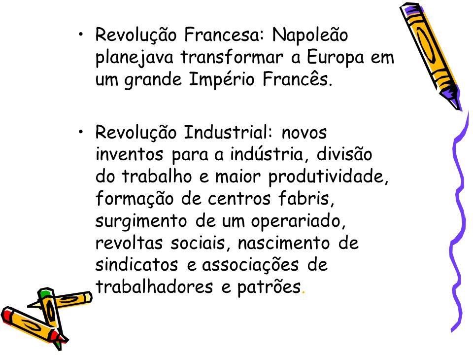 Revolução Francesa: Napoleão planejava transformar a Europa em um grande Império Francês. Revolução Industrial: novos inventos para a indústria, divis