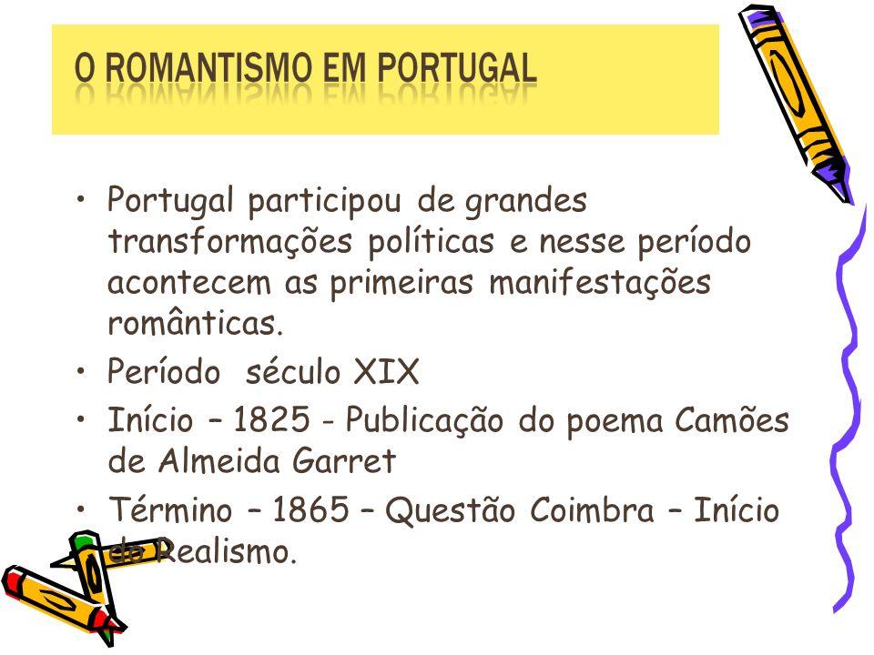 Portugal participou de grandes transformações políticas e nesse período acontecem as primeiras manifestações românticas. Período século XIX Início – 1