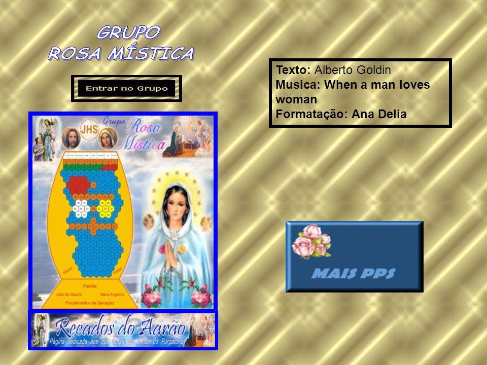 Texto: Alberto Goldin Musica: When a man loves woman Formatação: Ana Delia